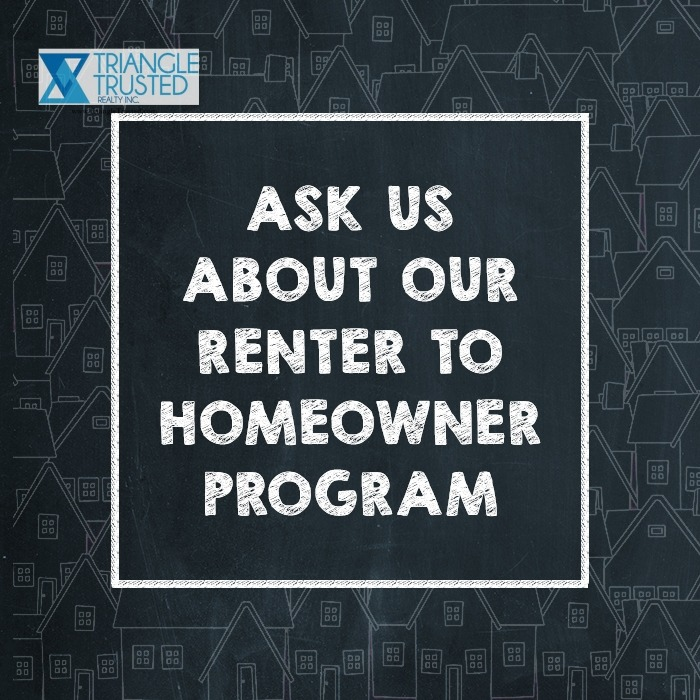 Triangle Trusted Realty can help you make the move to homeowner
