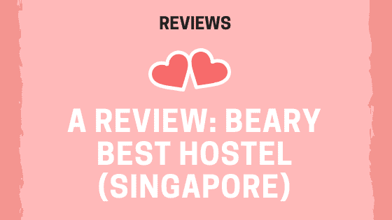 A Review Beary Best Hostel (Singapore)