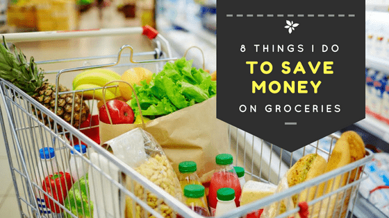 8 Things I Do To Save Money On Groceries