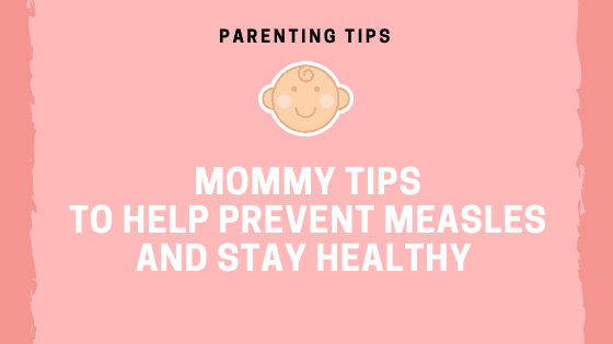 Mommy Tips To Help Prevent Measles and Stay Healthy