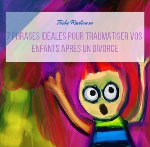 7 phrases idéales pour traumatiser vos enfants après un divorce