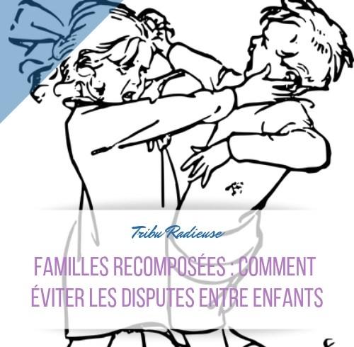 famille recomposée comment éviter les disputes dans la fratrie