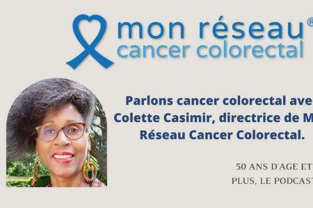 Colette Casimir Mon Réseau Cancer Colorectal podcast 50 ans d'âge et plus