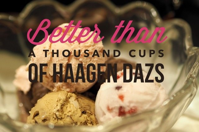 Better than a Thousand Cups of Haagen Dazs