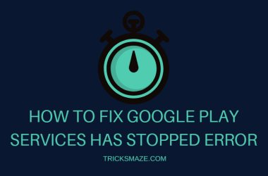 Google Play Services has stopped Error
