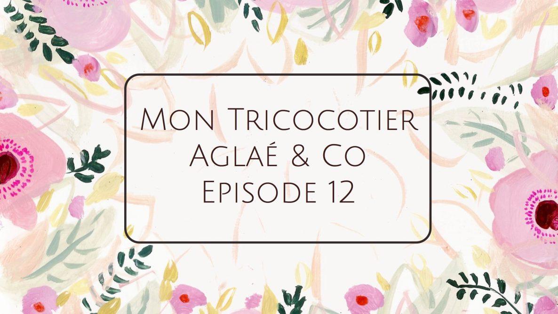 Podcast vidéo 12 : Aglaé & Co :)