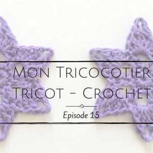 Au milieu de mes tricots et mon crochet – Épisode 15