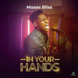 In Your Hand Lyrics By Moses Bliss