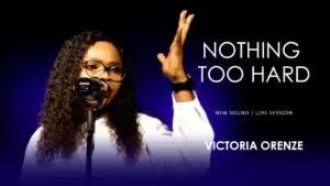 Nothing Too Hard mp3 Download by Victoria Orenze.