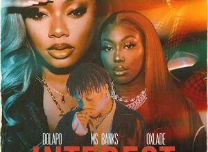 Dolapo – Interest ft Ms Banks & Oxlade