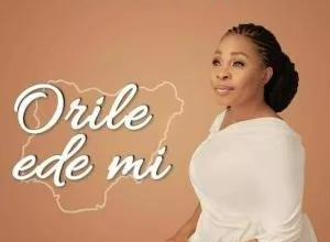 Orile Ede Mi (My Country) – Tope Alabi (Mp3, Video and Lyrics)