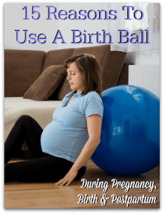 15 Reasons To Use A Birth Ball During Pregnancy, Birth & Postpartum