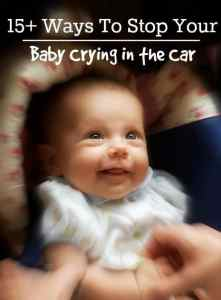 15+ Ways To Stop Baby Crying in the Car