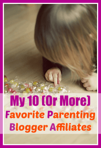 My 10 (Or More) Favorite Parenting Blogger Affiliates