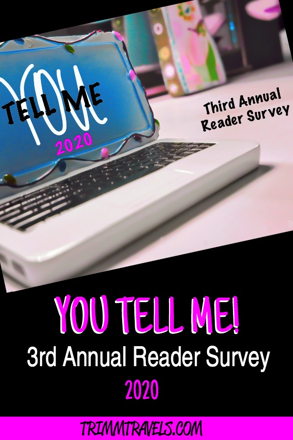 It's that time where I want YOU to tell ME! I love hearing from each of you and I whole-heartedly want to know your thoughts in my reader survey 2020! #reader #survey #blog #trimmtravels
