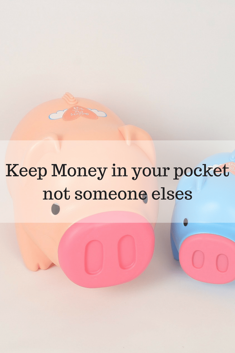 Keep Money in your pocket not someone elses