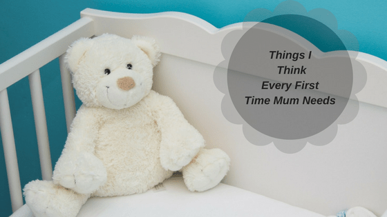 Things I Think Every First Time Mum Needs