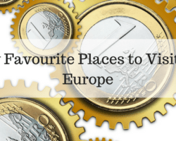 My Favourite Places to Visit in Europe