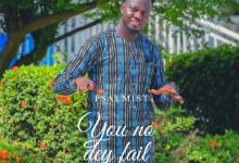 "New Music:-""You no dey fail"" By Psalmist 8"