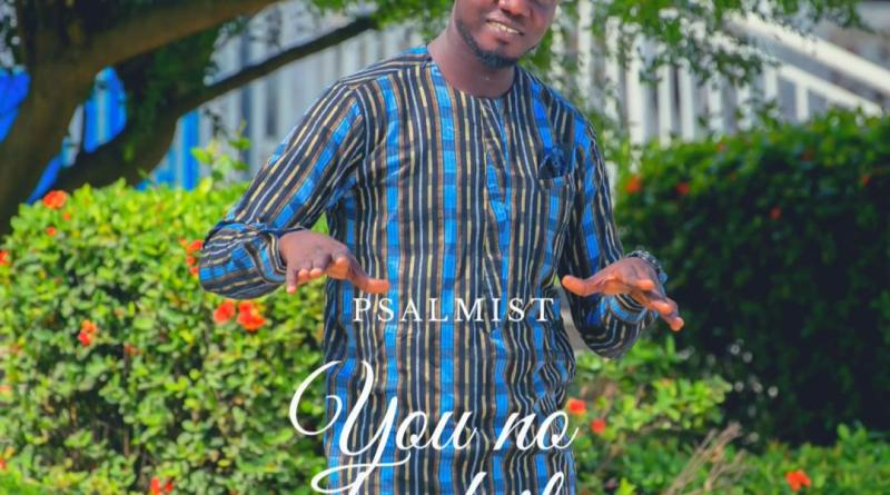 "New Music:-""You no dey fail"" By Psalmist"