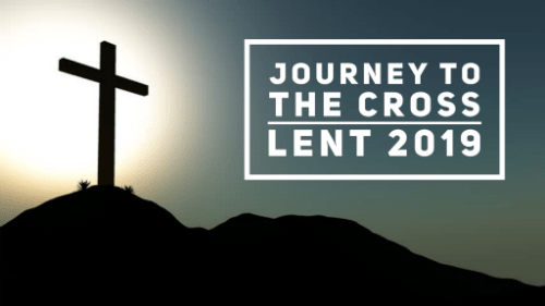 Journey To The Cross - Lent 2019