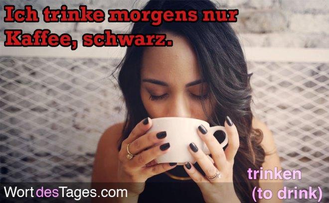 Ich trinke morgens nur Kaffee, schwarz.