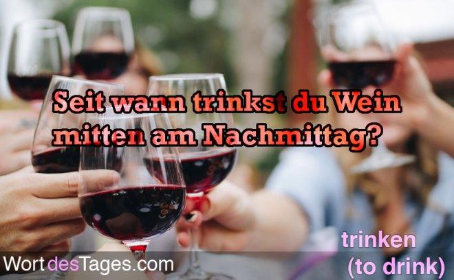 Seit wann trinkst du Wein mitten am Nachmittag?