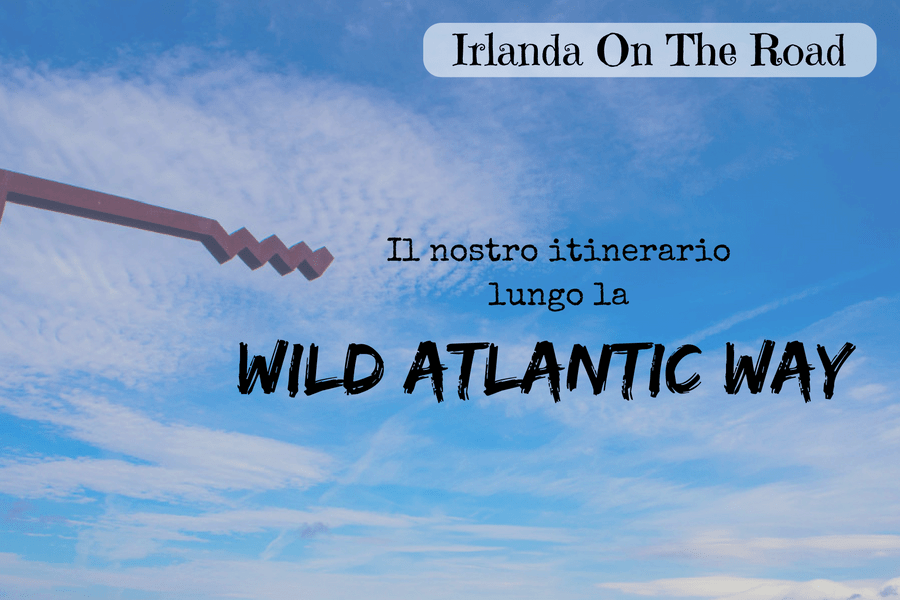 Irlanda on the road: il nostro itinerario lungo la Wild Atlantic Way