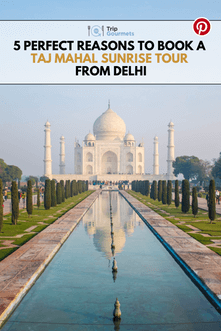 5 Good Reasons To Book A Taj Mahal Sunrise Tour from Delhi Pinterest