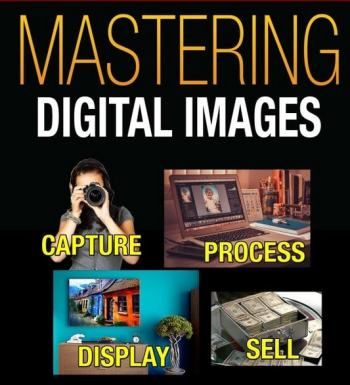 Mastering Digital Images: Capture - Process - Display - Sell (Digital Photography) Review