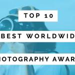 Top 10 Best Photography Awards In The World!