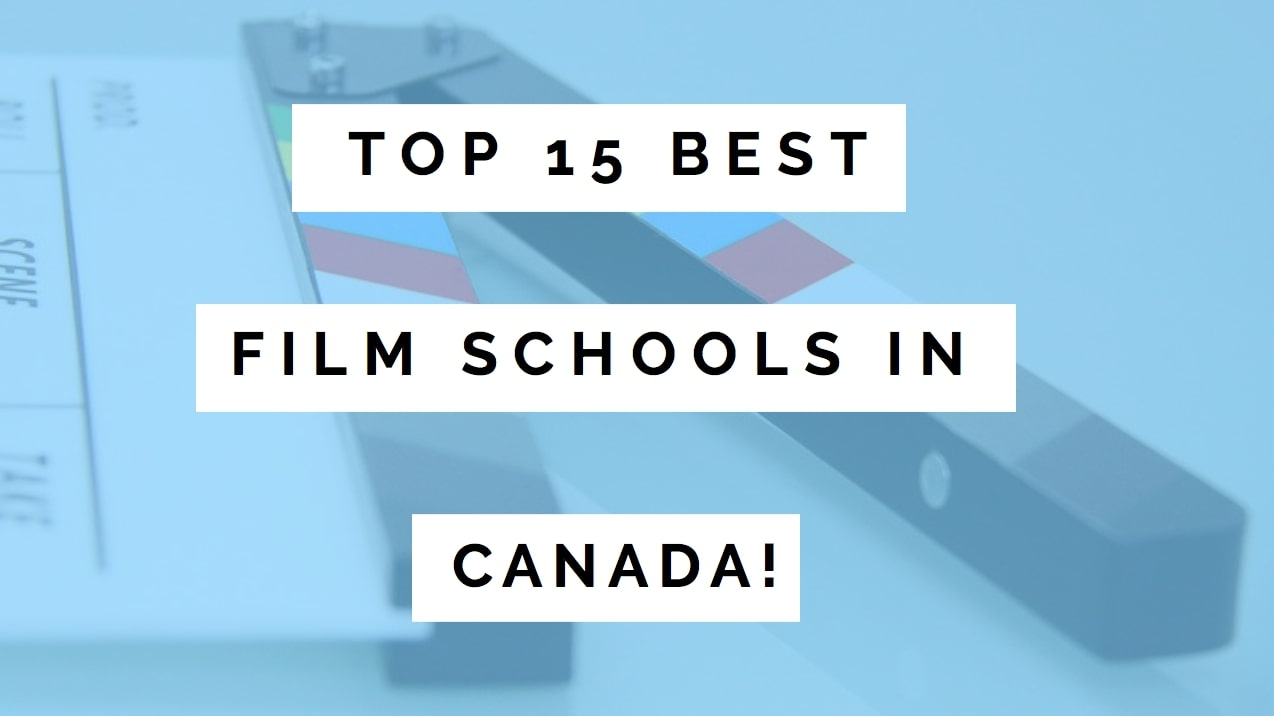 Top 15 Best Filmmaking Schools In Canada Of 2019! | TP