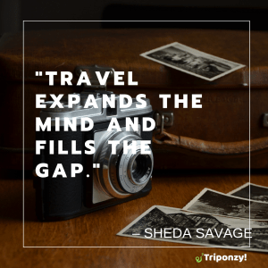 """Travel expands the mind and fills the gap."" – Sheda Savage"