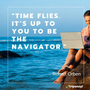 """Time flies. It's up to you to be the navigator."" – Robert Orben"