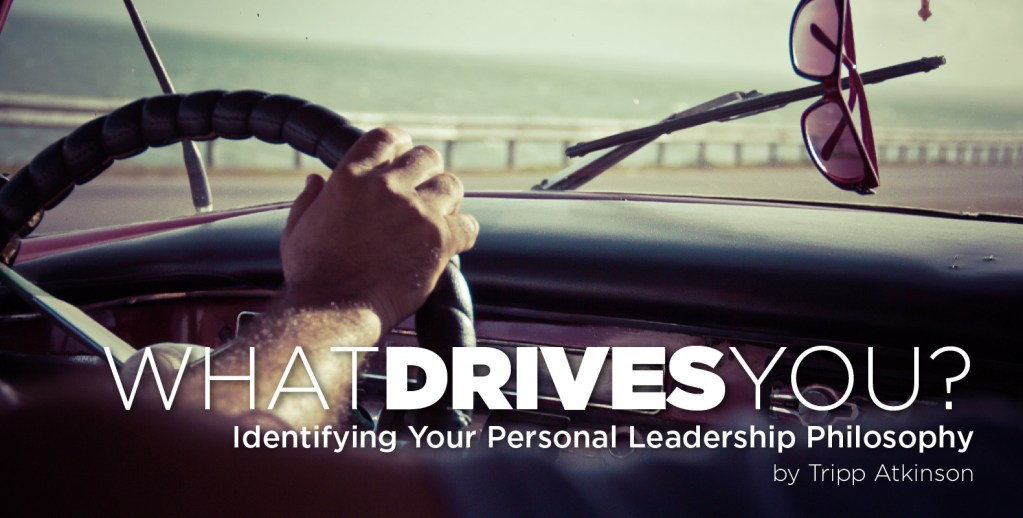 "Tripp Atkinson ""What Drives You"" Identifying Your Personal Leadership Philosophy"