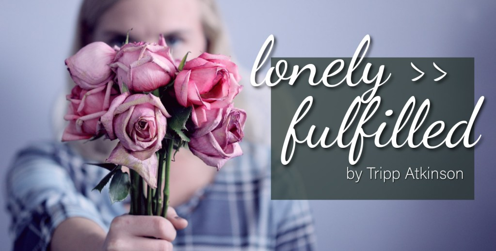 From Lonely to Fulfilled…