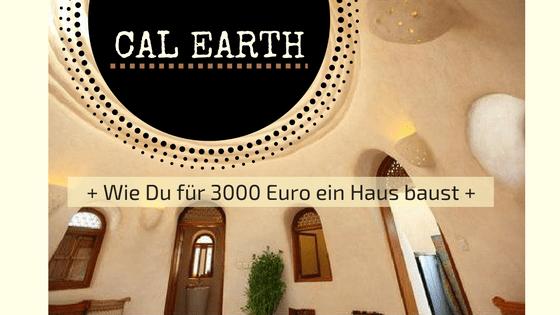 CalEarth – wie Du für 3000 € ein Haus baust
