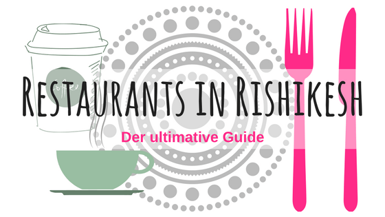 Restaurants in Rishikesh - der ultimative Guide