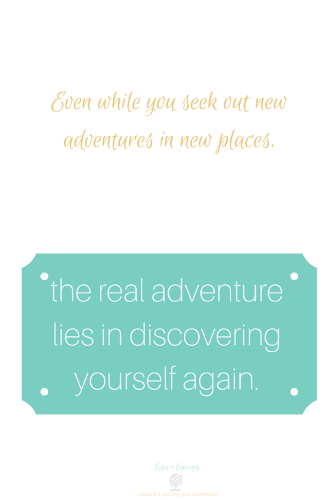 Copy of Even while I seek out new adventures in new places, the real adventure lies in discovering yourself again..png