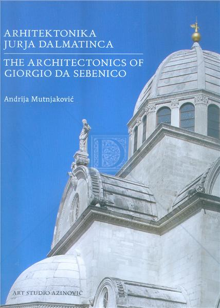 "Objavljena ""Arhitektonika Jurja Dalmatinca""- prva monografija o velikom arhitektu i kiparu na hrvatskom jeziku"