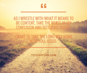 contentment, long way home, trishakeehn.com