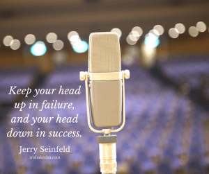 be humble in your success, stay positive in your failures, Jerry Seinfeld quote, Jerry Seinfeld on failure, trishakeehn.com
