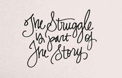 the struggle is part of the story
