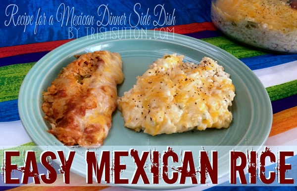 Recipe for a Mexican Dinner Side Dish; Easy Mexican Rice. The 'go-to' Mexican Dinner Side Dish of choice at our house is Easy Mexican Rice. TrishSutton.com