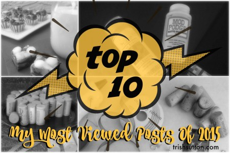 Most Viewed Posts Of 2015; Top 10 including wine cork crafts, fudge, Washi tape, Superheroes, handmade gifts, a Minion and more! TrishSutton.com