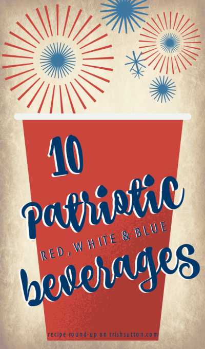 Ten Patriotic Red, White And Blue Beverages; Recipe Round-up of Alcoholic and Non-Alcoholic Drinks for Summer BBQs & Independence Day. TrishSutton.com