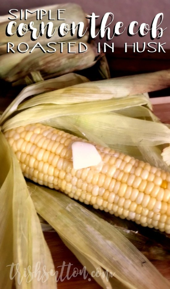 Simple Corn on the Cob; Roasted in Husk, No Shucking. TrishSutton.com