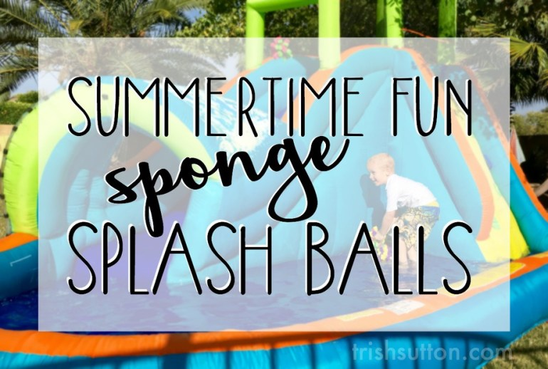 Summertime Fun: Sponge Splash Balls, TrishSutton.com