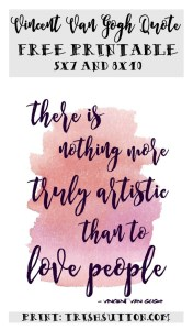 There is nothing more truly artistic than to love people. - Vincent Van Gogh. It Is An Art To Love People Like This Girl Free Printable 5x7 and 8x10. TrishSutton.com