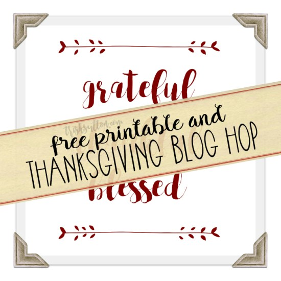 Grateful Thankful Blessed Thanksgiving Printable by Trish Sutton; Thanksgiving Blog Hop